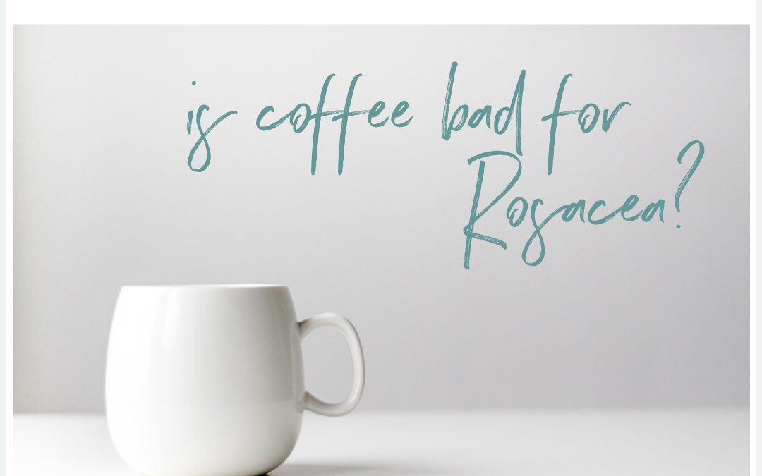 Is coffee good for Rosacea?